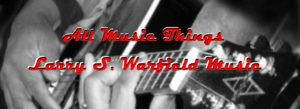 All Music Things w Larry S. Warfield Music